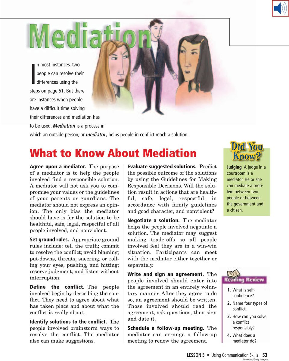 Mediation is a process in which an outside person, or mediator, helps people in conflict reach a solution. What to Know About Mediation Agree upon a mediator.