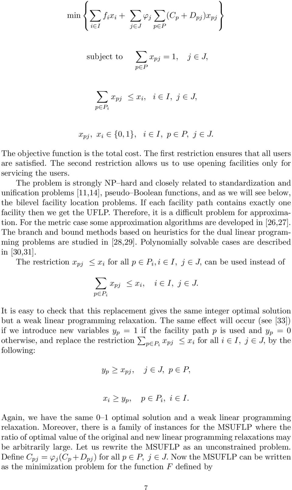 The problem is strongly NP hard and closely related to standardization and unification problems [11,14], pseudo Boolean functions, and as we will see below, the bilevel facility location problems.