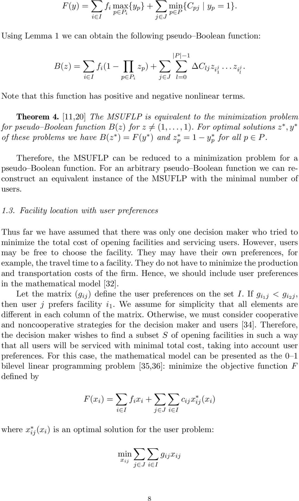 .., 1). For optimal solutions z, y of these problems we have B(z ) = F (y ) and z p = 1 y p for all p P. Therefore, the MSUFLP can be reduced to a minimization problem for a pseudo Boolean function.