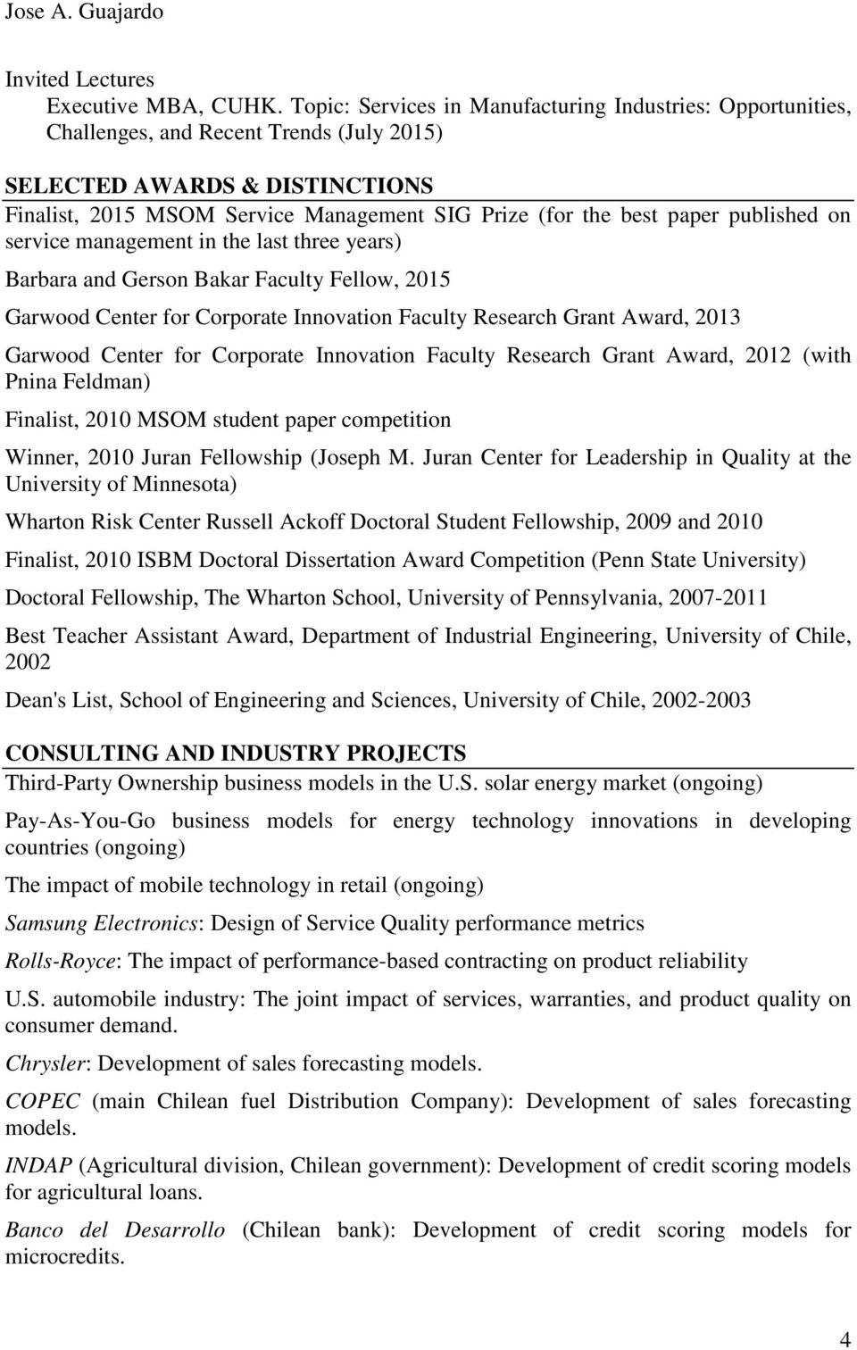 paper published on service management in the last three years) Barbara and Gerson Bakar Faculty Fellow, 2015 Garwood Center for Corporate Innovation Faculty Research Grant Award, 2013 Garwood Center