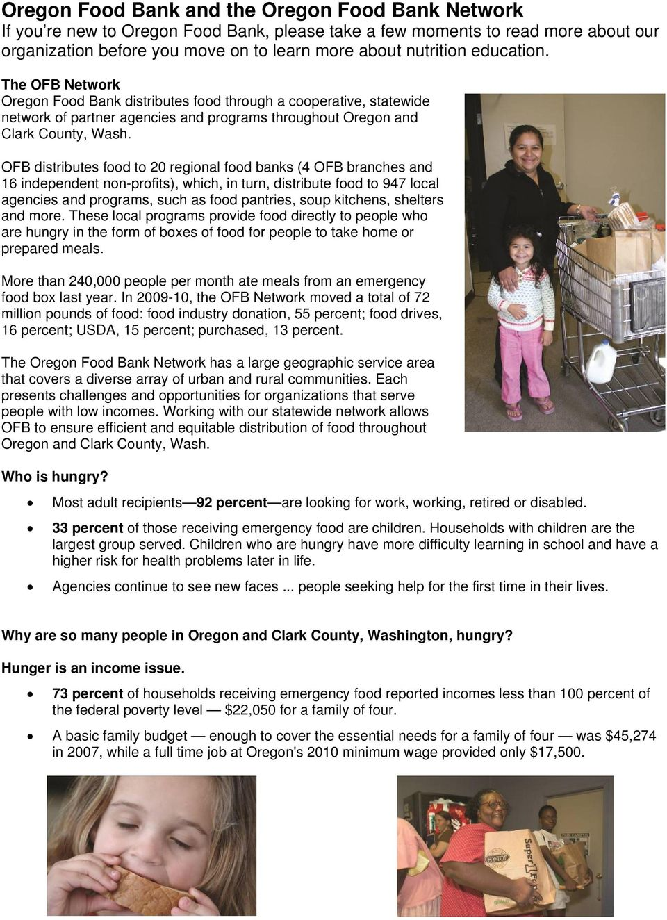OFB distributes food to 20 regional food banks (4 OFB branches and 16 independent non-profits), which, in turn, distribute food to 947 local agencies and programs, such as food pantries, soup
