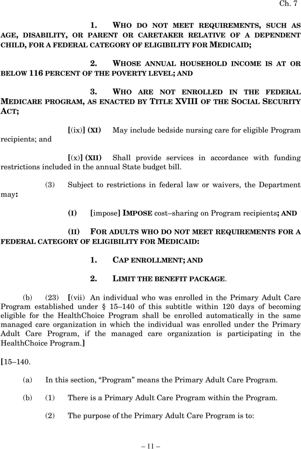 WHO ARE NOT ENROLLED IN THE FEDERAL MEDICARE PROGRAM, AS ENACTED BY TITLE XVIII OF THE SOCIAL SECURITY ACT; recipients; and [(ix)] (XI) May include bedside nursing care for eligible Program [(x)]