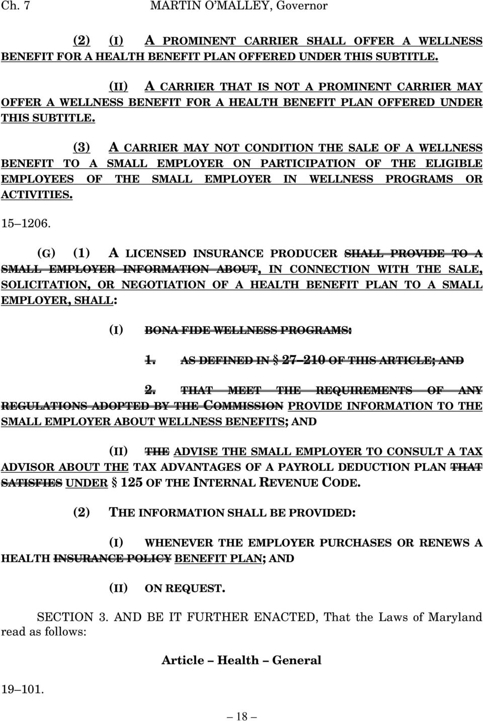 (3) A CARRIER MAY NOT CONDITION THE SALE OF A WELLNESS BENEFIT TO A SMALL EMPLOYER ON PARTICIPATION OF THE ELIGIBLE EMPLOYEES OF THE SMALL EMPLOYER IN WELLNESS PROGRAMS OR ACTIVITIES. 15 1206.