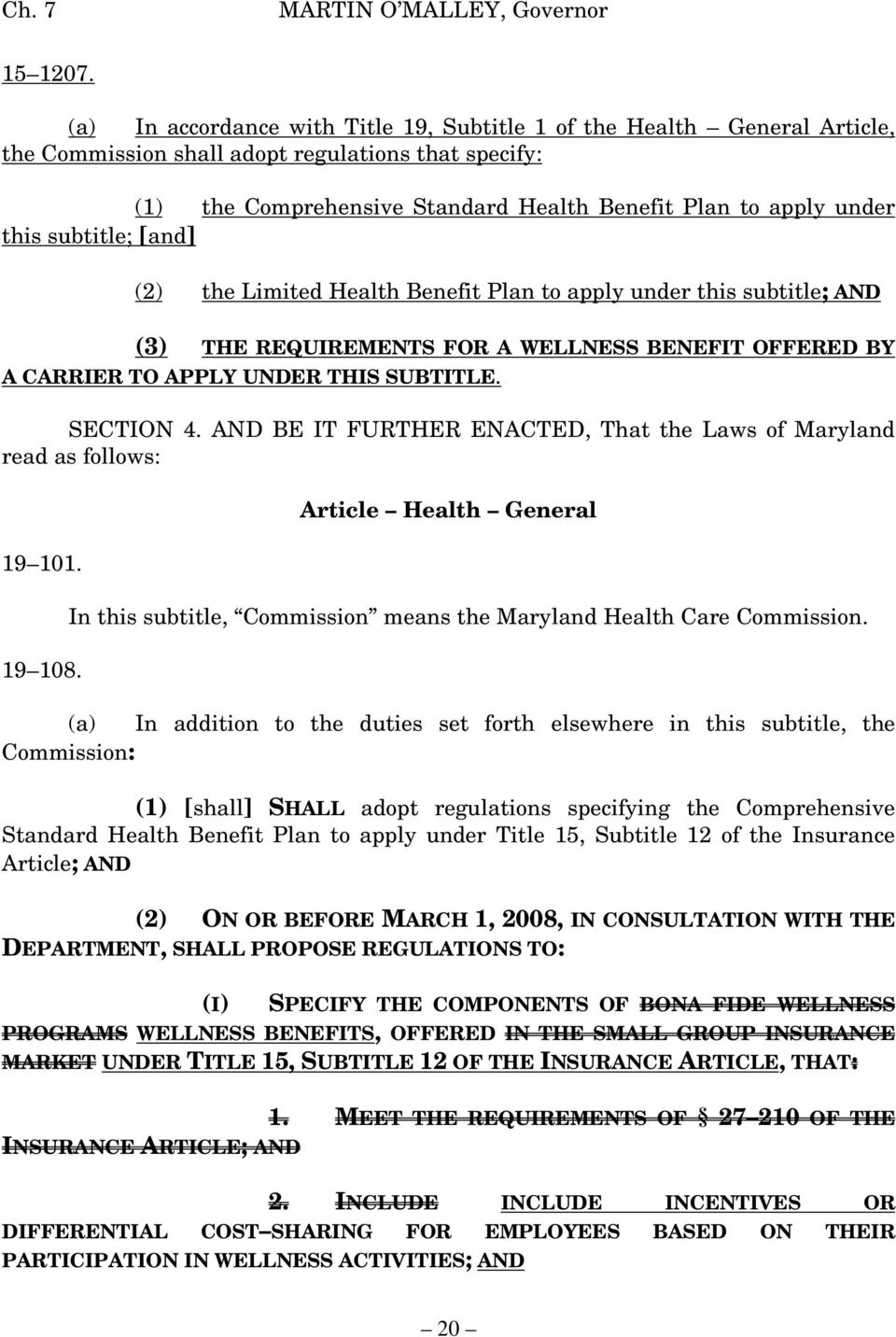 subtitle; [and] (2) the Limited Health Benefit Plan to apply under this subtitle; AND (3) THE REQUIREMENTS FOR A WELLNESS BENEFIT OFFERED BY A CARRIER TO APPLY UNDER THIS SUBTITLE. SECTION 4.