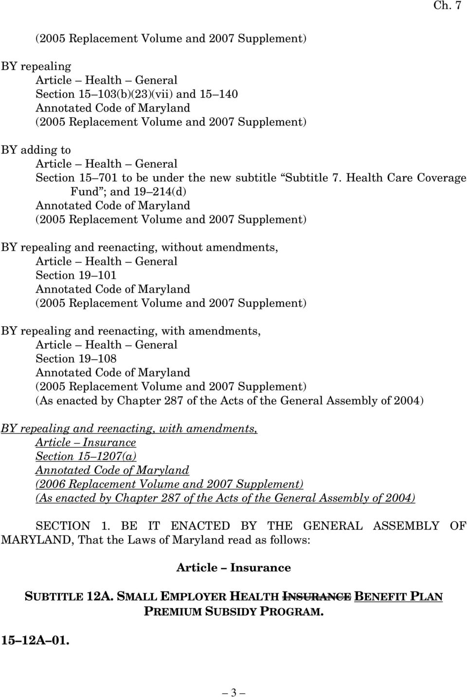 Health Care Coverage Fund ; and 19 214(d) Annotated Code of Maryland (2005 Replacement Volume and 2007 Supplement) BY repealing and reenacting, without amendments, Article Health General Section 19