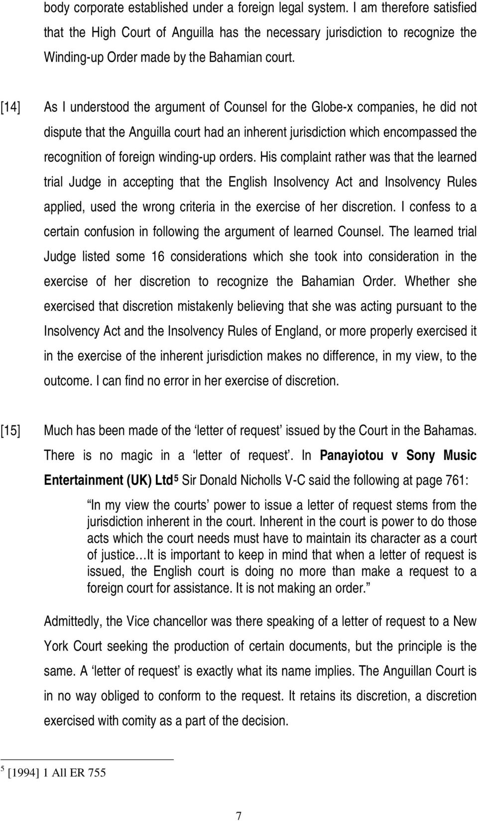 [14] As I understood the argument of Counsel for the Globe-x companies, he did not dispute that the Anguilla court had an inherent jurisdiction which encompassed the recognition of foreign winding-up
