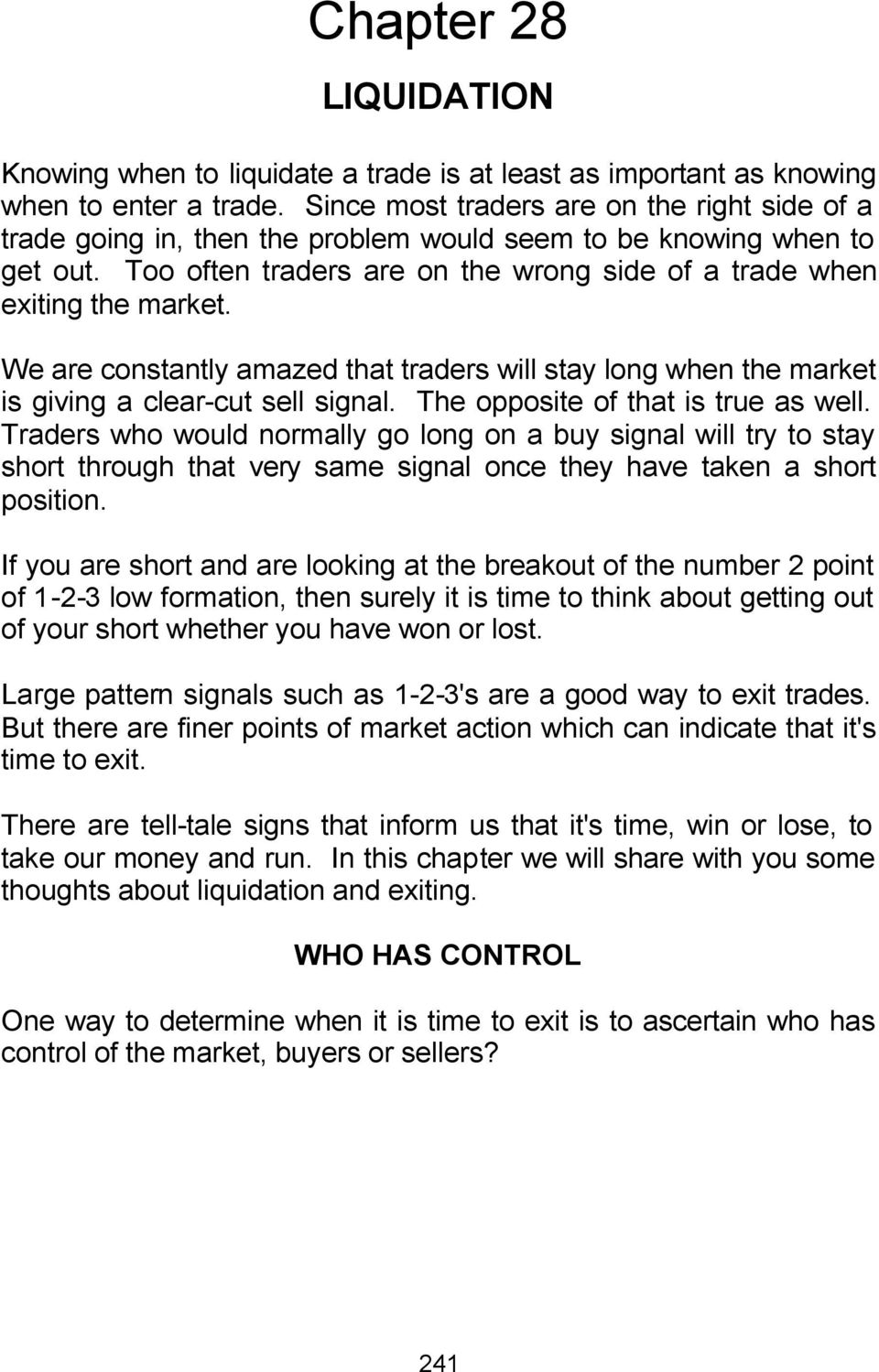We are constantly amazed that traders will stay long when the market is giving a clear-cut sell signal. The opposite of that is true as well.