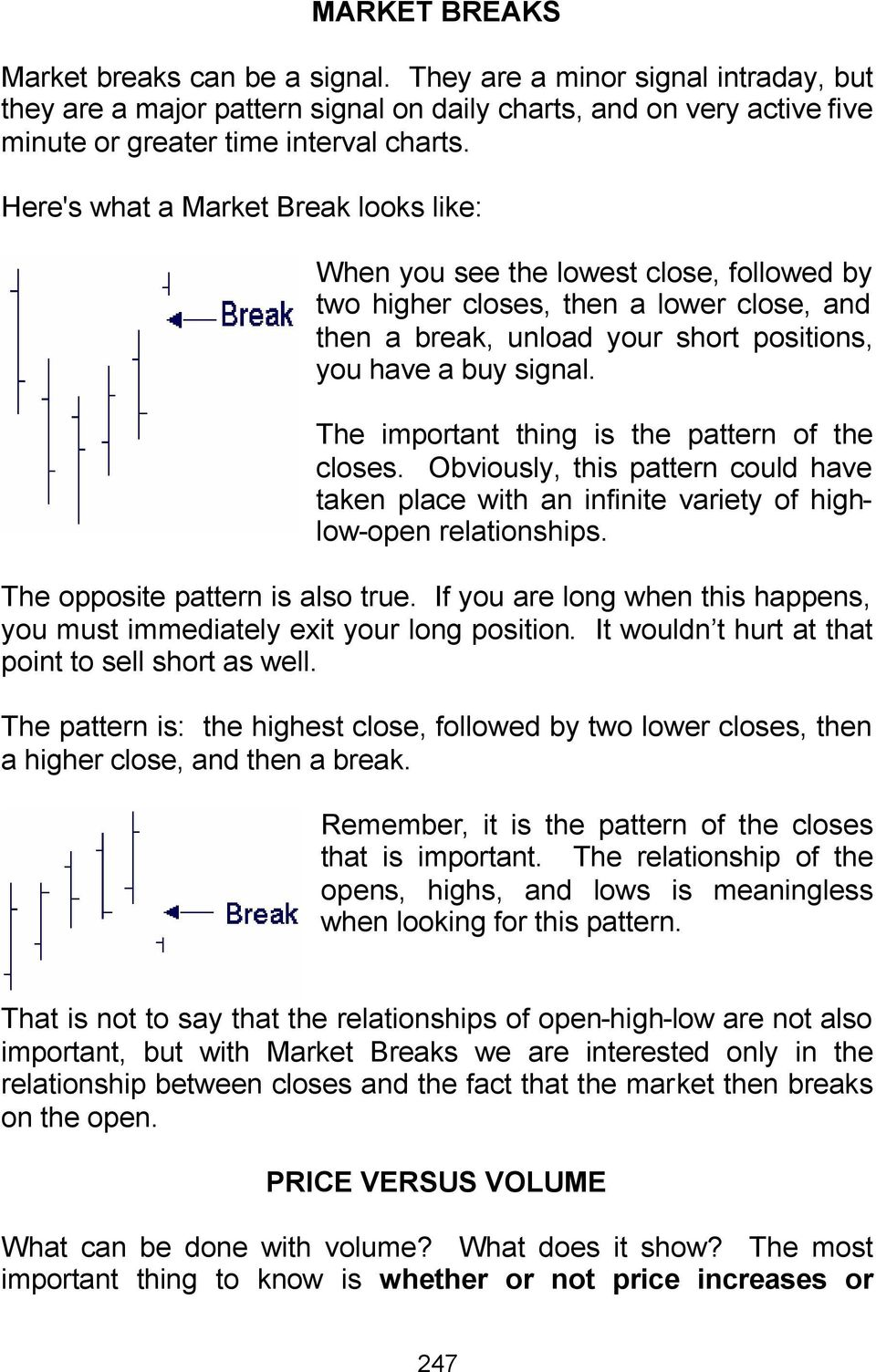 The important thing is the pattern of the closes. Obviously, this pattern could have taken place with an infinite variety of highlow-open relationships. The opposite pattern is also true.