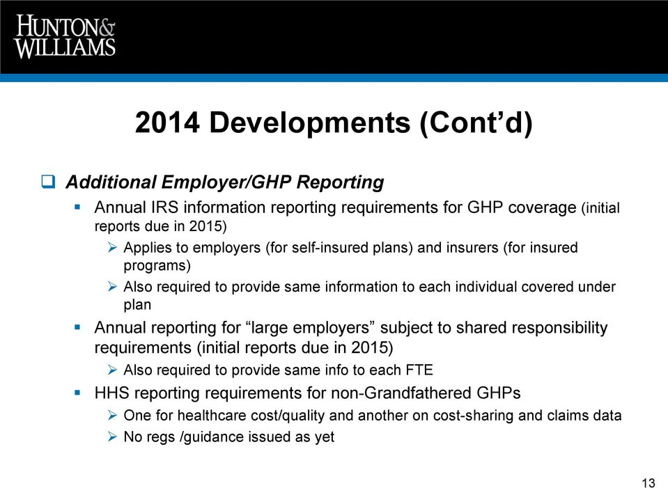 plan Annual reporting for large employers subject to shared responsibility requirements (initial reports due in 2015) Also required to provide same info to