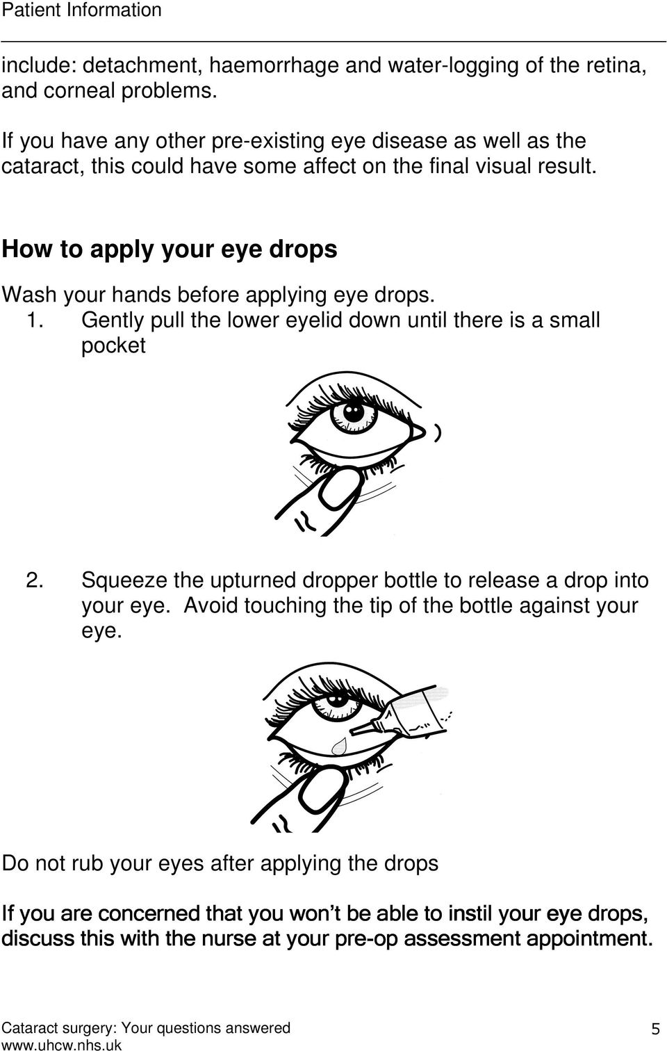 How to apply your eye drops Wash your hands before applying eye drops. 1. Gently pull the lower eyelid down until there is a small pocket 2.