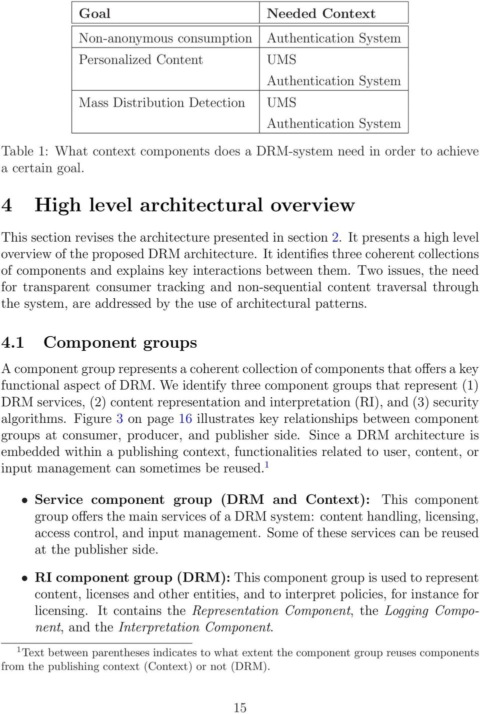 It presents a high level overview of the proposed DRM architecture. It identifies three coherent collections of components and explains key interactions between them.