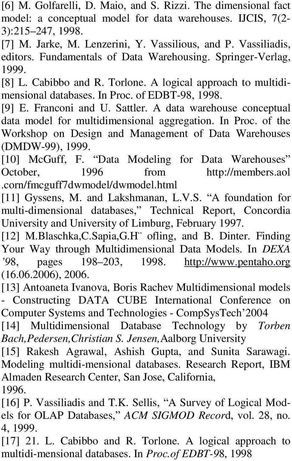 Franconi and U. Sattler. A data warehouse conceptual data model for multidimensional aggregation. In Proc. of the Workshop on Design and Management of Data Warehouses (DMDW-99), 1999. [10] McGuff, F.