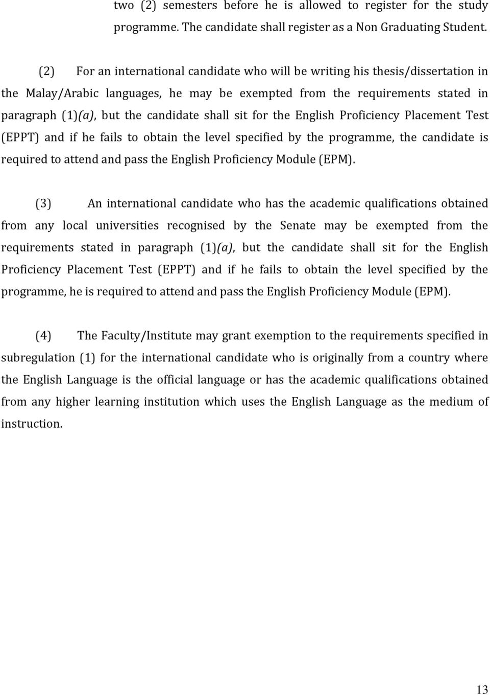 sit for the English Proficiency Placement Test (EPPT) and if he fails to obtain the level specified by the programme, the candidate is required to attend and pass the English Proficiency Module (EPM).