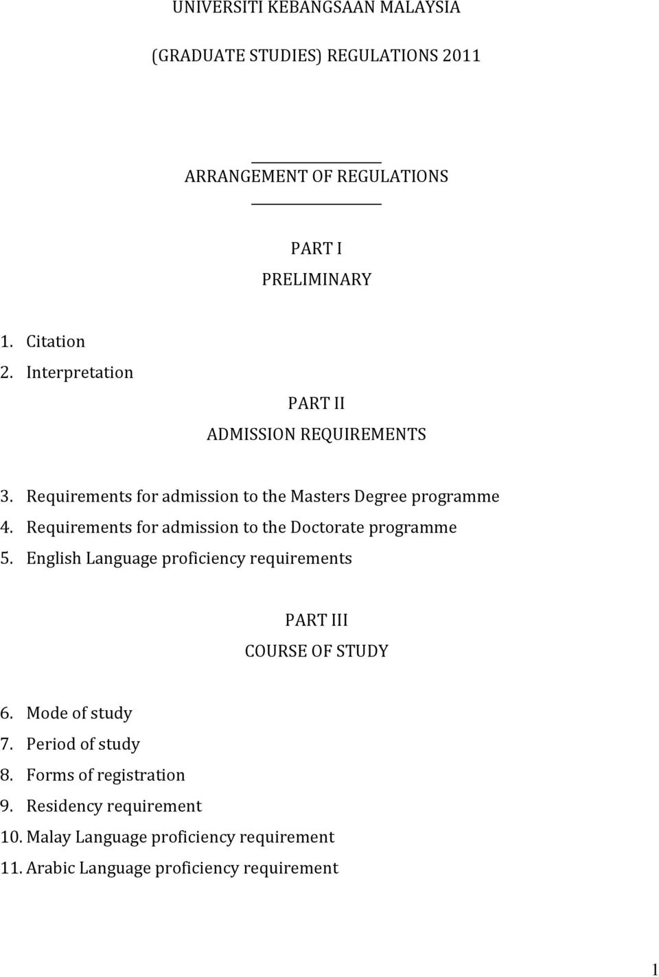 Requirements for admission to the Doctorate programme 5. English Language proficiency requirements PART III COURSE OF STUDY 6.