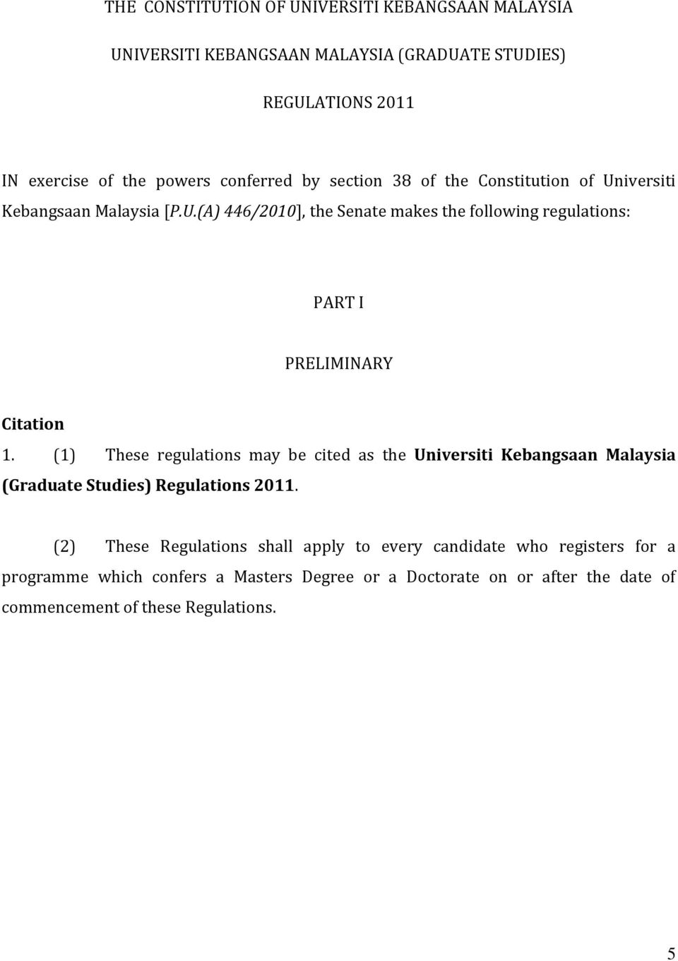 (1) These regulations may be cited as the Universiti Kebangsaan Malaysia (Graduate Studies) Regulations 2011.