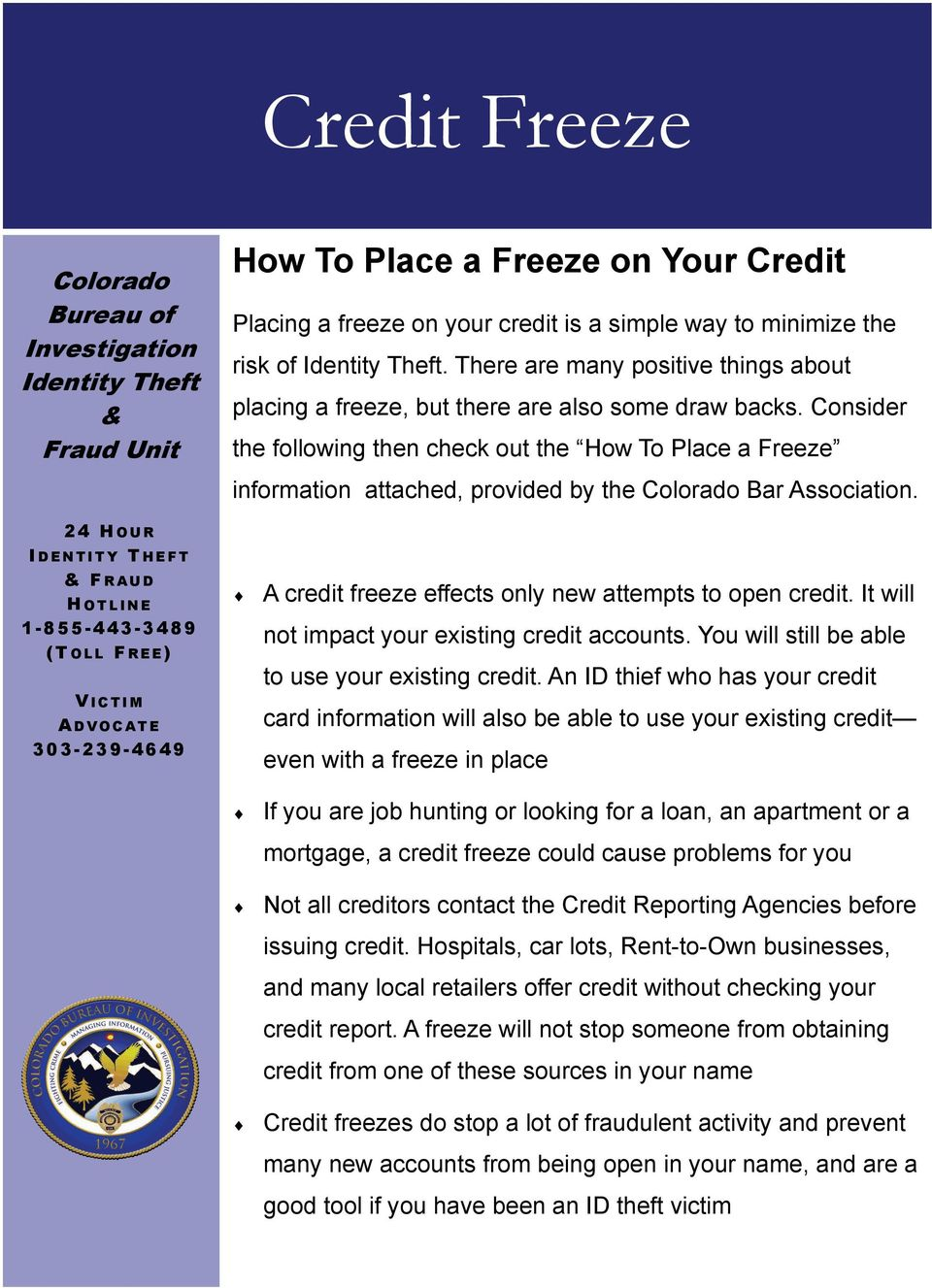 Consider the following then check out the How To Place a Freeze information attached, provided by the Colorado Bar Association.