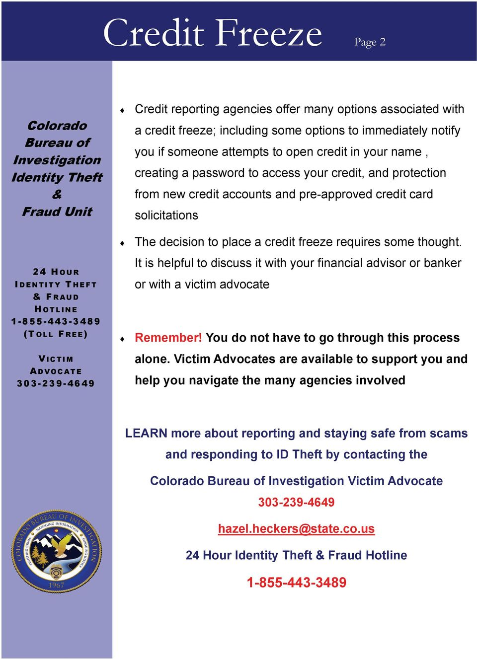 DENTITY THEFT & FRAUD H OTLINE 1-855-443-3489 (TOLL FREE) V ICTIM A DVOCATE 303-239-4649 The decision to place a credit freeze requires some thought.
