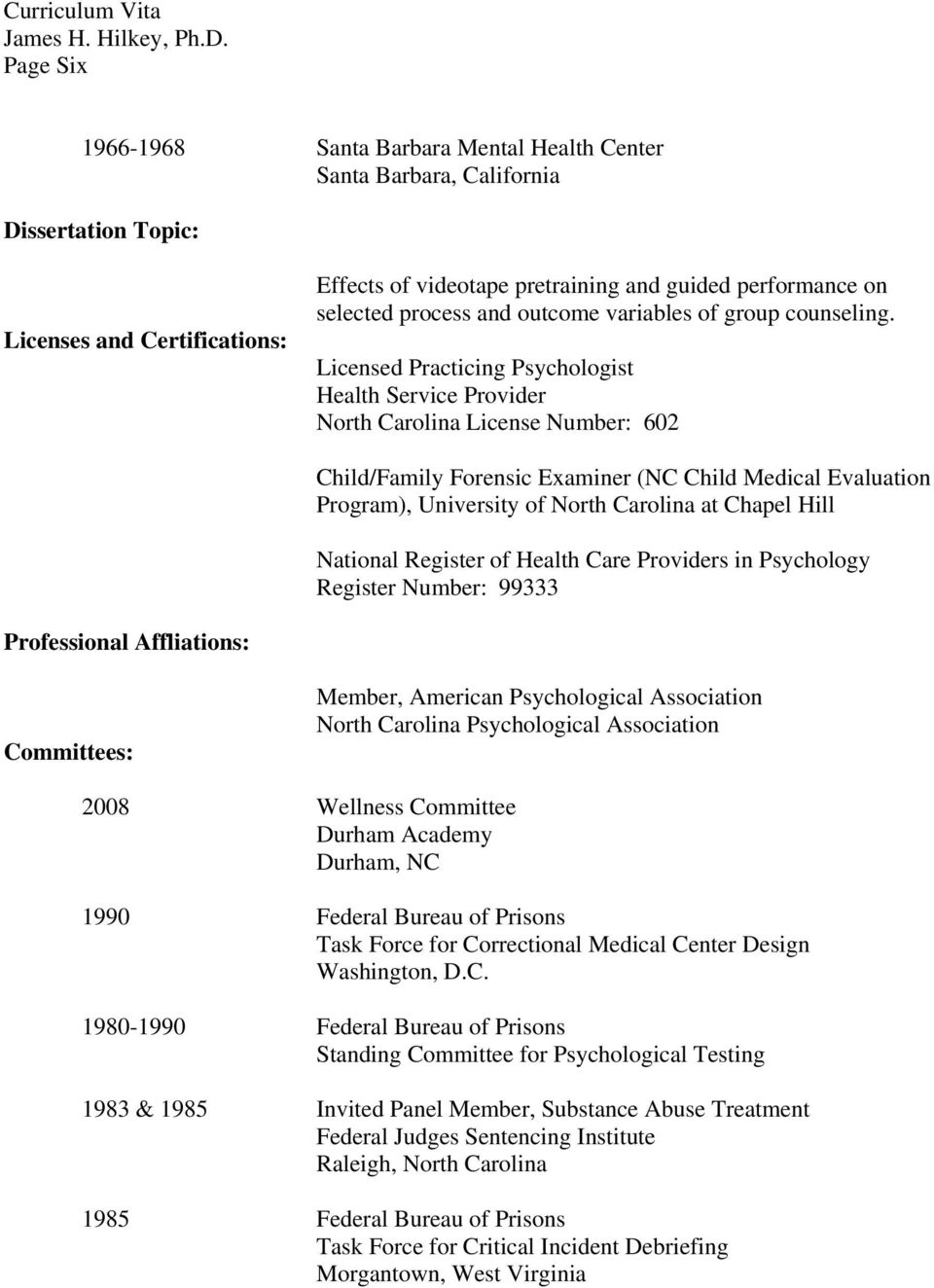 Licensed Practicing Psychologist Health Service Provider North Carolina License Number: 602 Child/Family Forensic Examiner (NC Child Medical Evaluation Program), University of North Carolina at