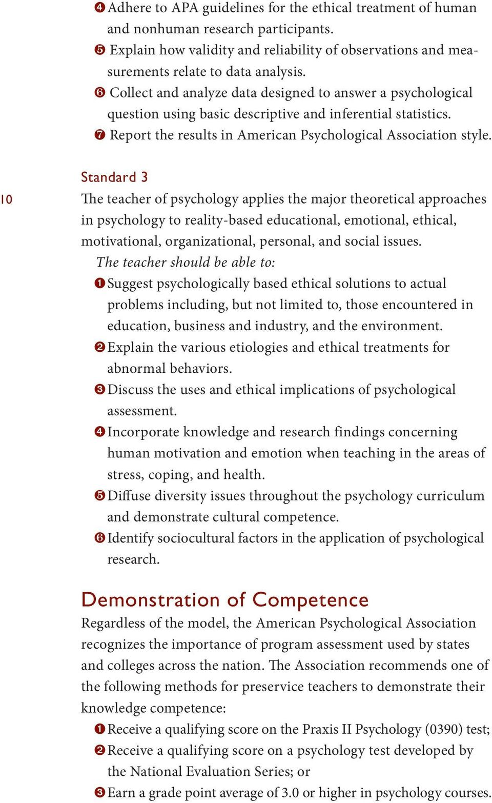 10 Standard 3 The teacher of psychology applies the major theoretical approaches in psychology to reality-based educational, emotional, ethical, motivational, organizational, personal, and social
