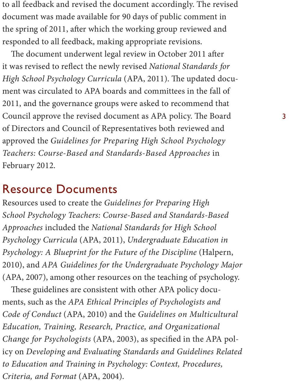 The document underwent legal review in October 2011 after it was revised to reflect the newly revised National Standards for High School Psychology Curricula (APA, 2011).