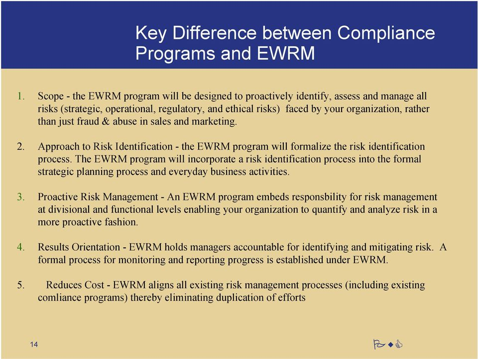 Approch Risk Identifiction - EWRM progrm will formlize identifiction process. The EWRM progrm will incorporte identifiction process in forml strtegic plnning process nd everydy business ctivities. 3.