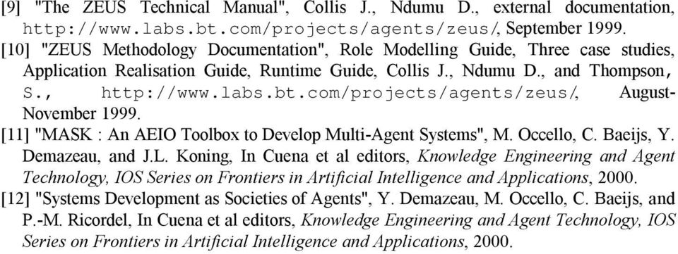 "com/projects/agents/zeus/, August- November 1999. [11] ""MASK : An AEIO Toolbox to Develop Multi-Agent Systems"", M. Occello, C. Baeijs, Y. Demazeau, and J.L."