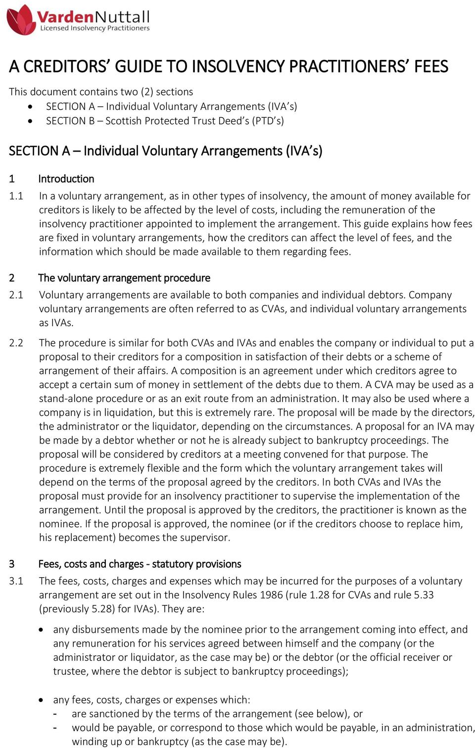 1 In a voluntary arrangement, as in other types of insolvency, the amount of money available for creditors is likely to be affected by the level of costs, including the remuneration of the insolvency