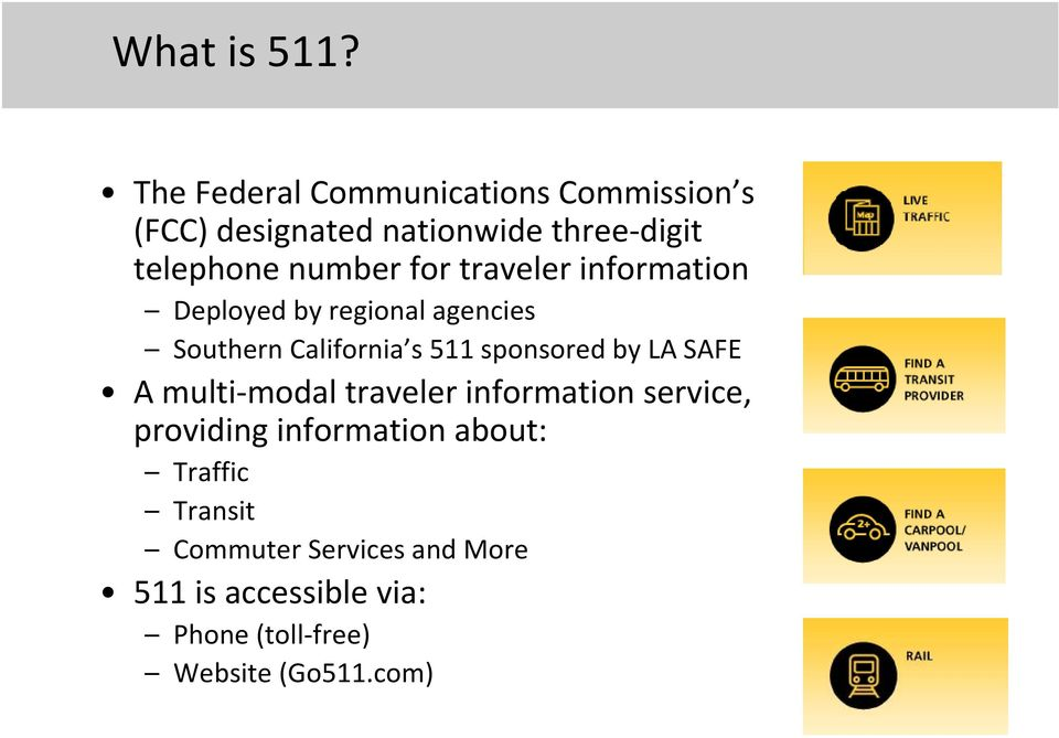 for traveler information Deployed by regional agencies Southern California s 511 sponsored by LA
