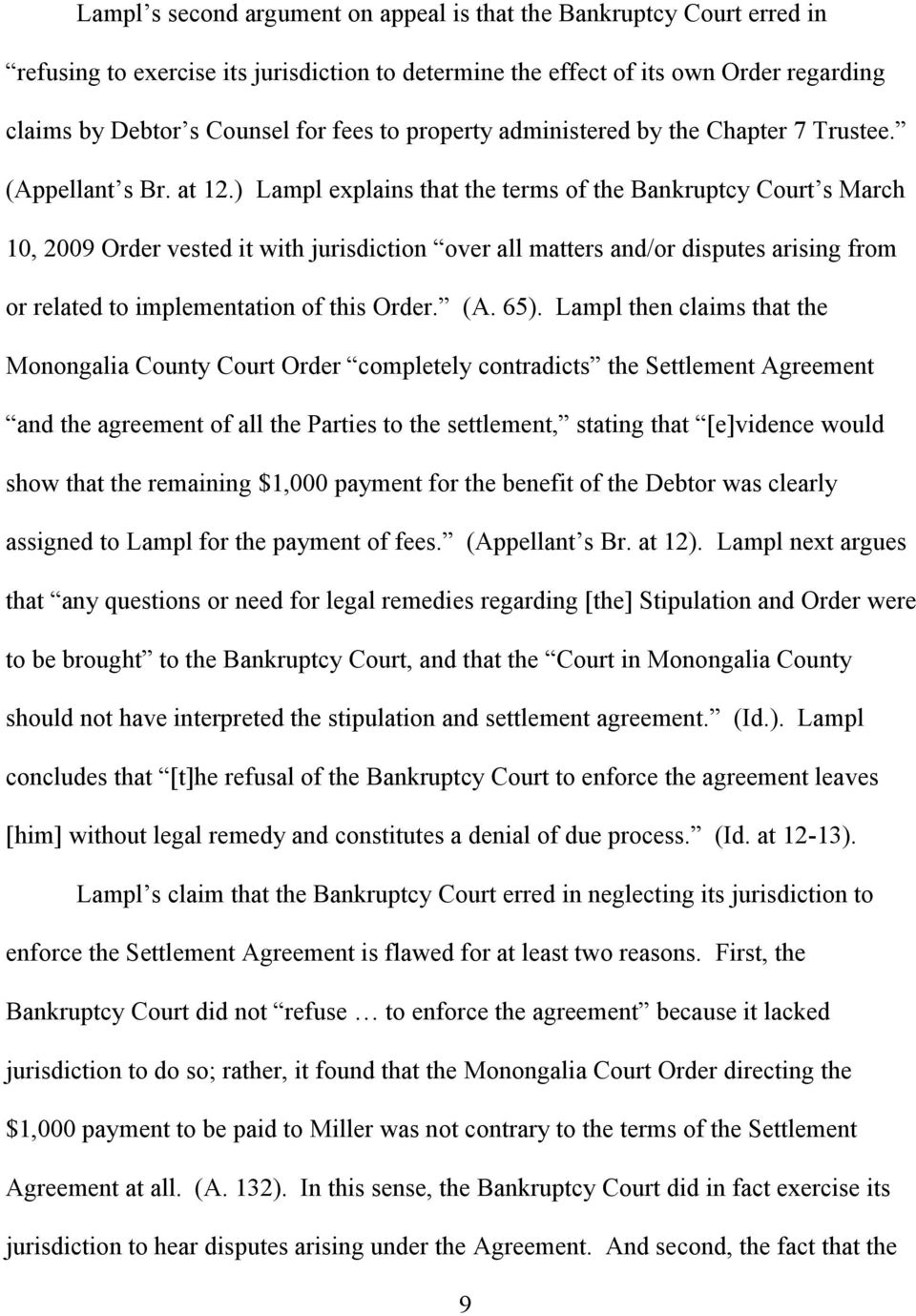 ) Lampl explains that the terms of the Bankruptcy Court s March 10, 2009 Order vested it with jurisdiction over all matters and/or disputes arising from or related to implementation of this Order. (A.