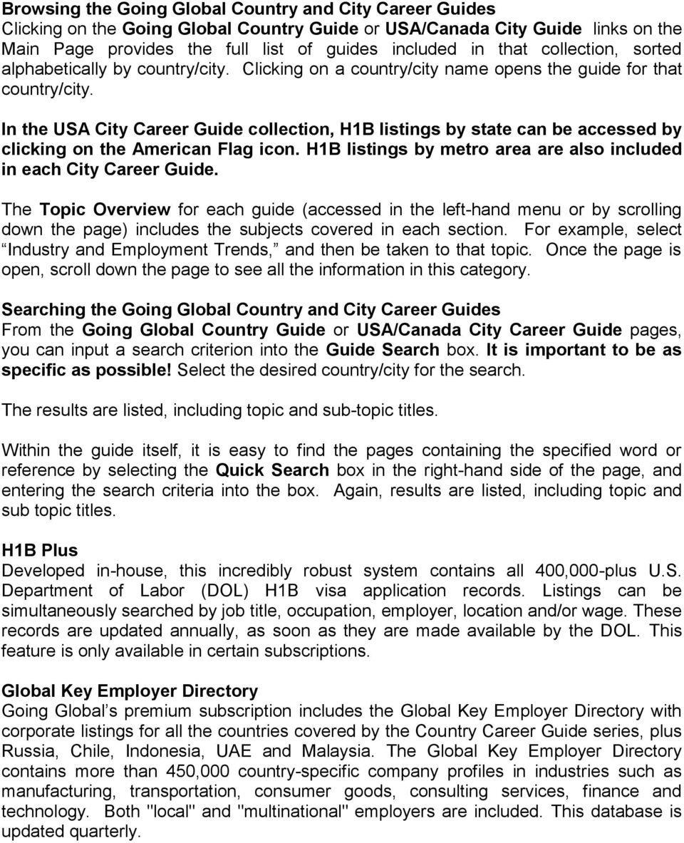 In the USA City Career Guide collection, H1B listings by state can be accessed by clicking on the American Flag icon. H1B listings by metro area are also included in each City Career Guide.