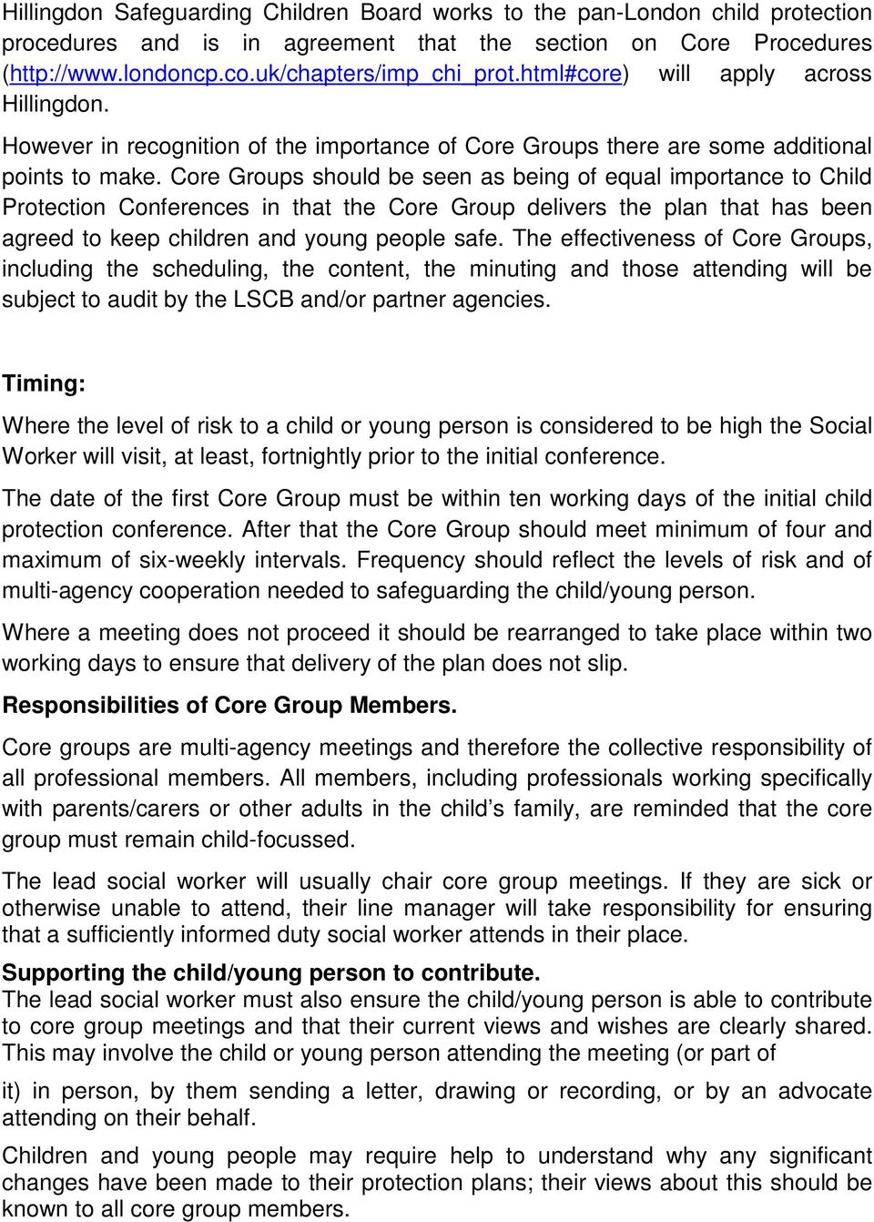 Core Groups should be seen as being of equal importance to Child Protection Conferences in that the Core Group delivers the plan that has been agreed to keep children and young people safe.