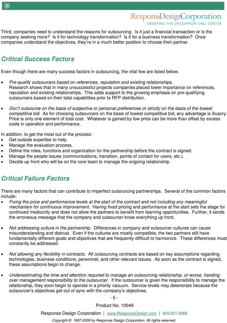 Critical Success Factors Even though there are many success factors in outsourcing, the vital few are listed below. Pre-qualify outsourcers based on references, reputation and existing relationships.