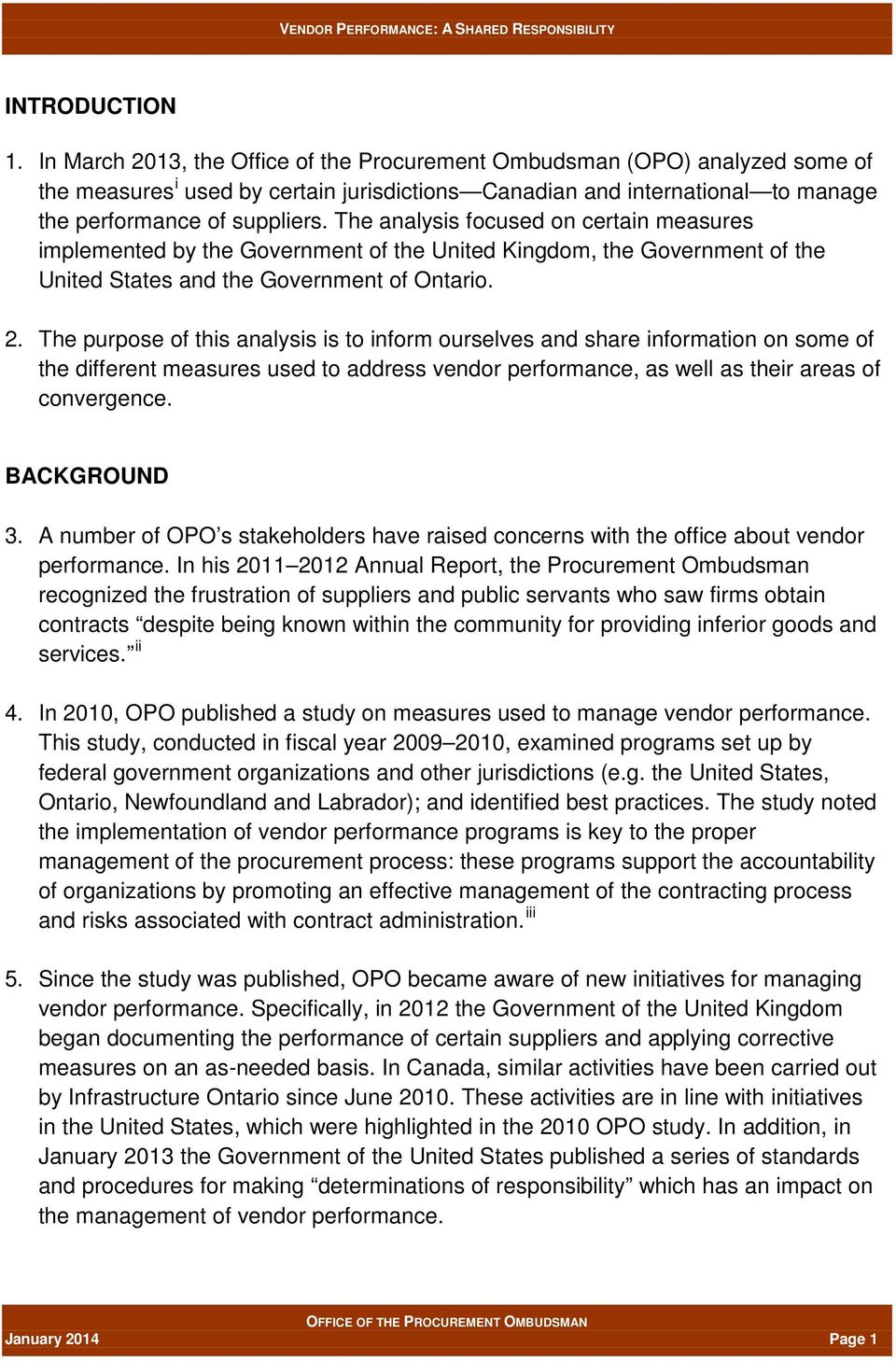The analysis focused on certain measures implemented by the Government of the United Kingdom, the Government of the United States and the Government of Ontario. 2.