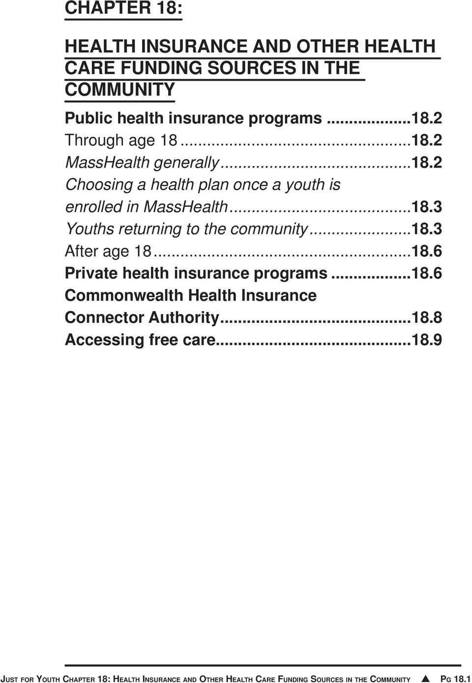 ..18.3 After age 18...18.6 Private health insurance programs...18.6 Commonwealth Health Insurance Connector Authority...18.8 Accessing free care.
