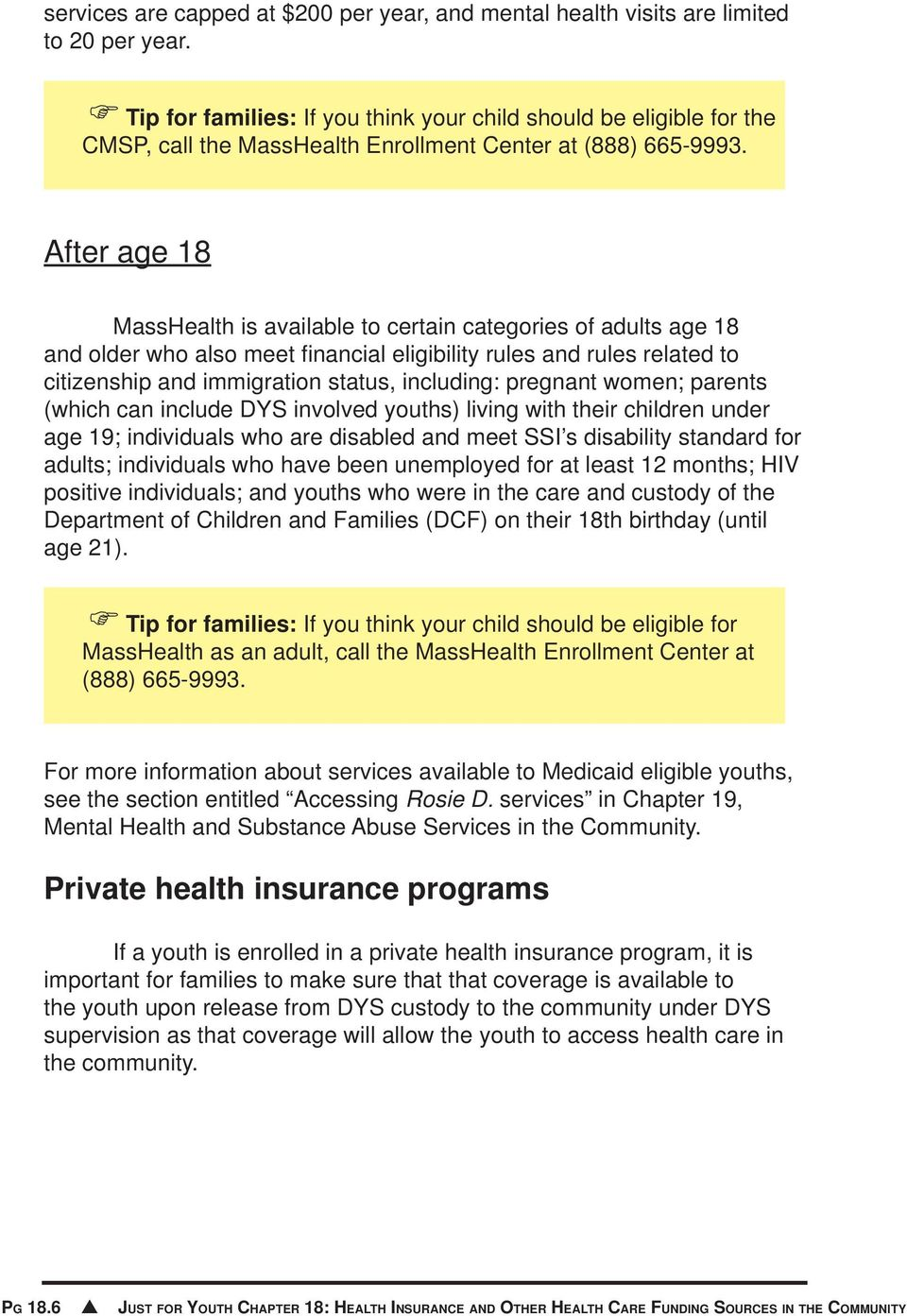 After age 18 MassHealth is available to certain categories of adults age 18 and older who also meet fi nancial eligibility rules and rules related to citizenship and immigration status, including: