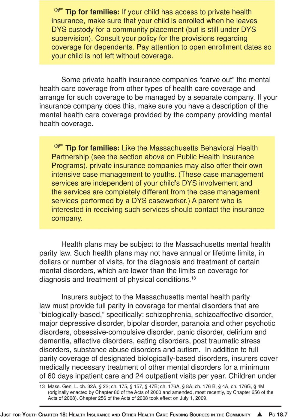 Some private health insurance companies carve out the mental health care coverage from other types of health care coverage and arrange for such coverage to be managed by a separate company.