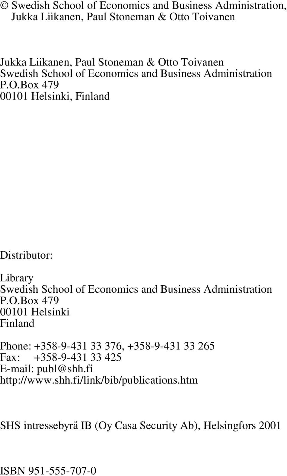 Box 479 00101 Helsinki, Finland Disribuor: Library Swedish School of Economics and Business Adminisraion P.O.