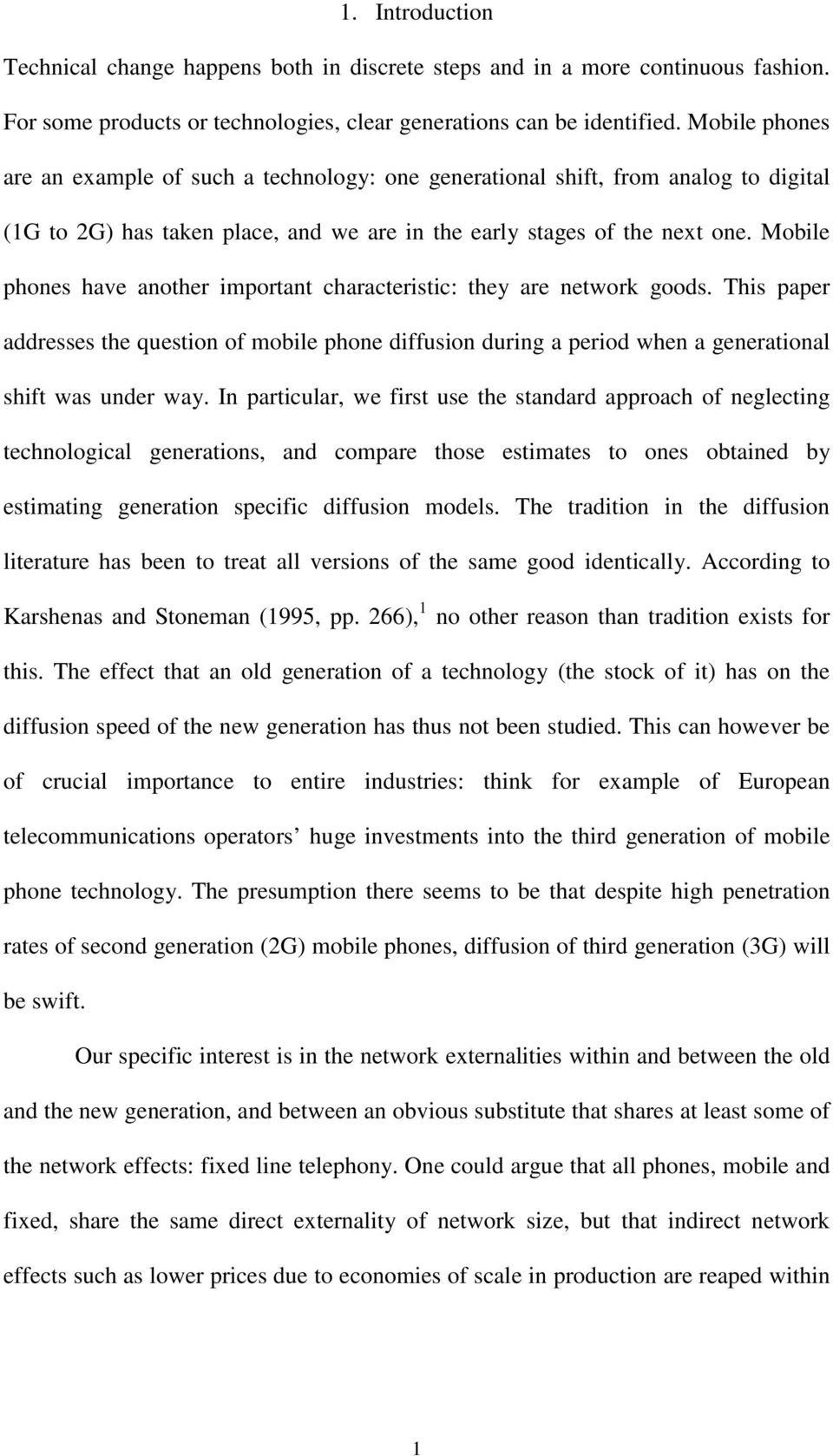 Mobile phones have anoher imporan characerisic: hey are nework goods. This paper addresses he quesion of mobile phone diffusion during a period when a generaional shif was under way.