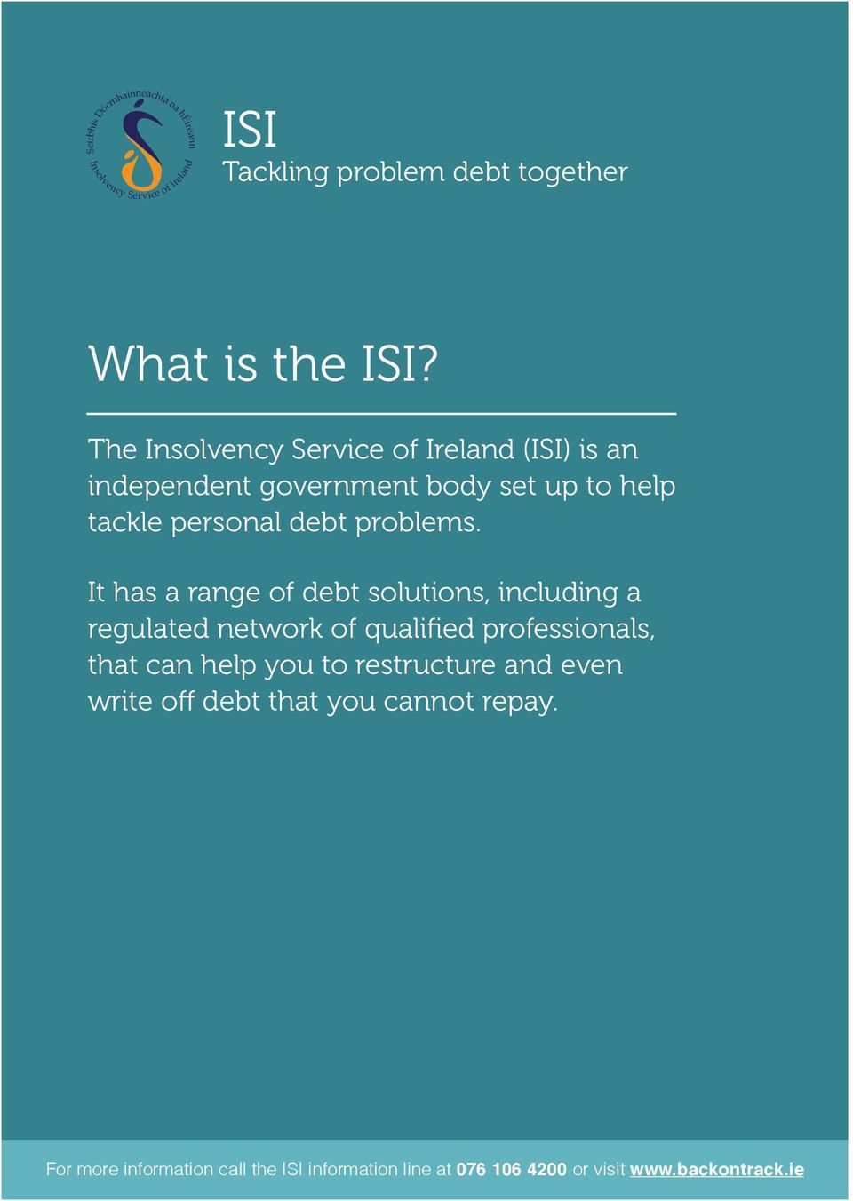 The Insolvency Service of Ireland (ISI) is an independent government body set up to help tackle