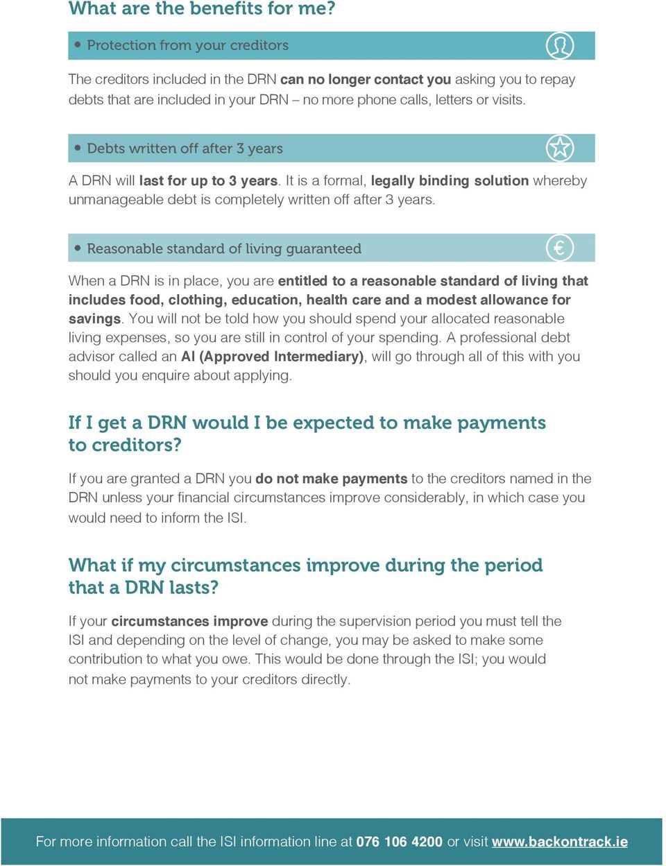 Debts written off after 3 years A DRN will last for up to 3 years. It is a formal, legally binding solution whereby unmanageable debt is completely written off after 3 years.