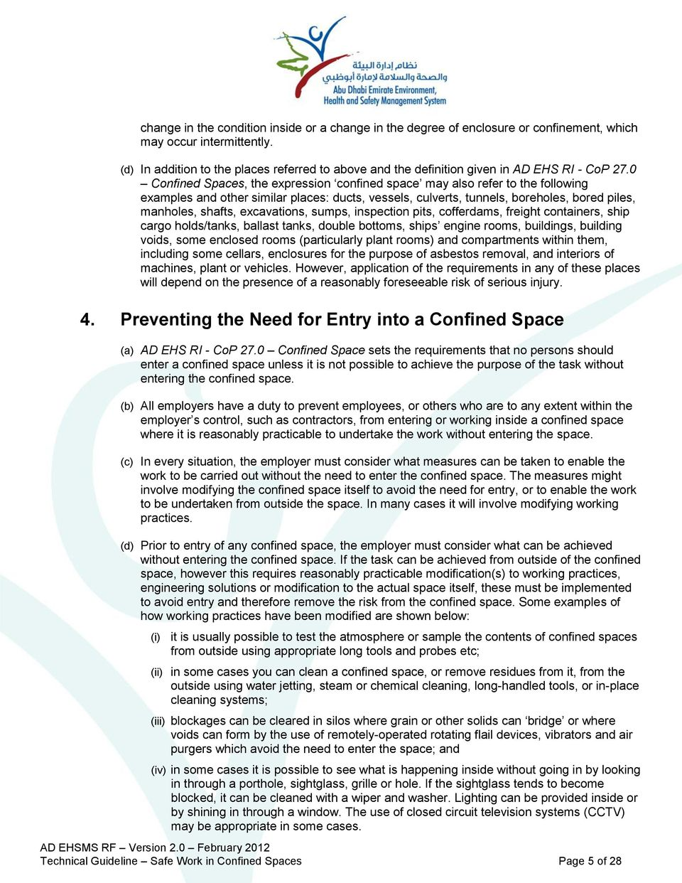 0 Confined Spaces, the expression confined space may also refer to the following examples and other similar places: ducts, vessels, culverts, tunnels, boreholes, bored piles, manholes, shafts,