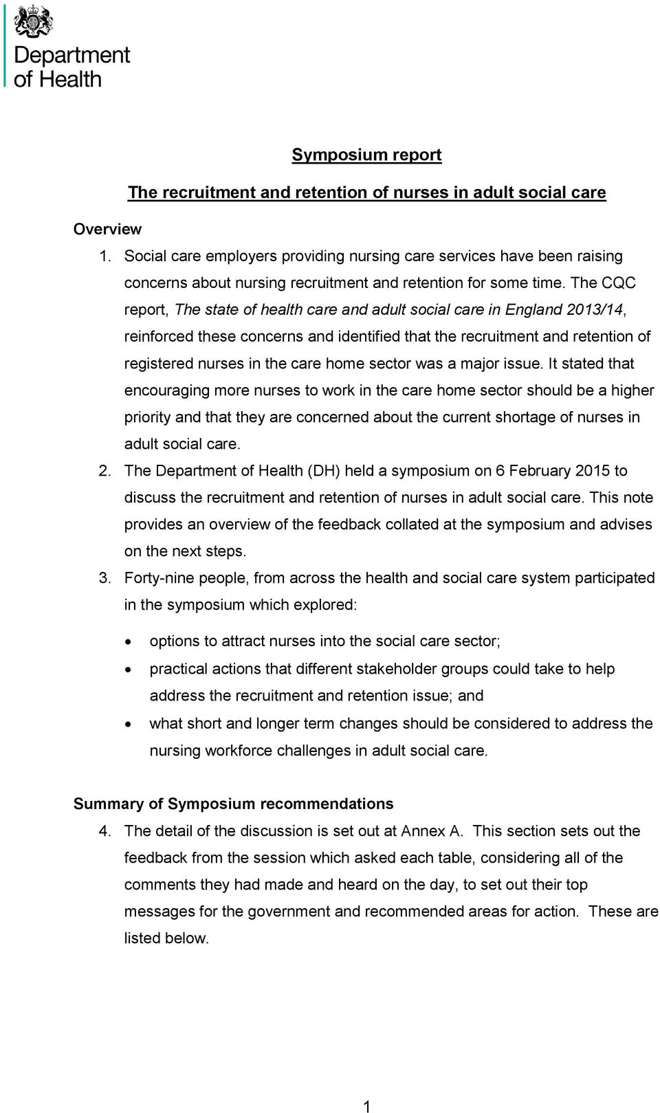 The CQC report, The state of health care and adult social care in England 2013/14, reinforced these concerns and identified that the recruitment and retention of registered nurses in the care home