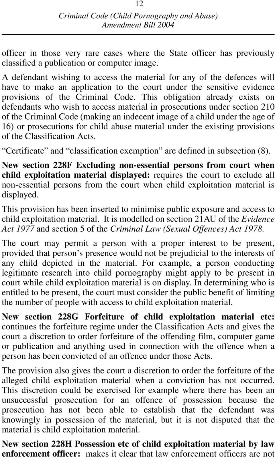 This obligation already exists on defendants who wish to access material in prosecutions under section 210 of the Criminal Code (making an indecent image of a child under the age of 16) or