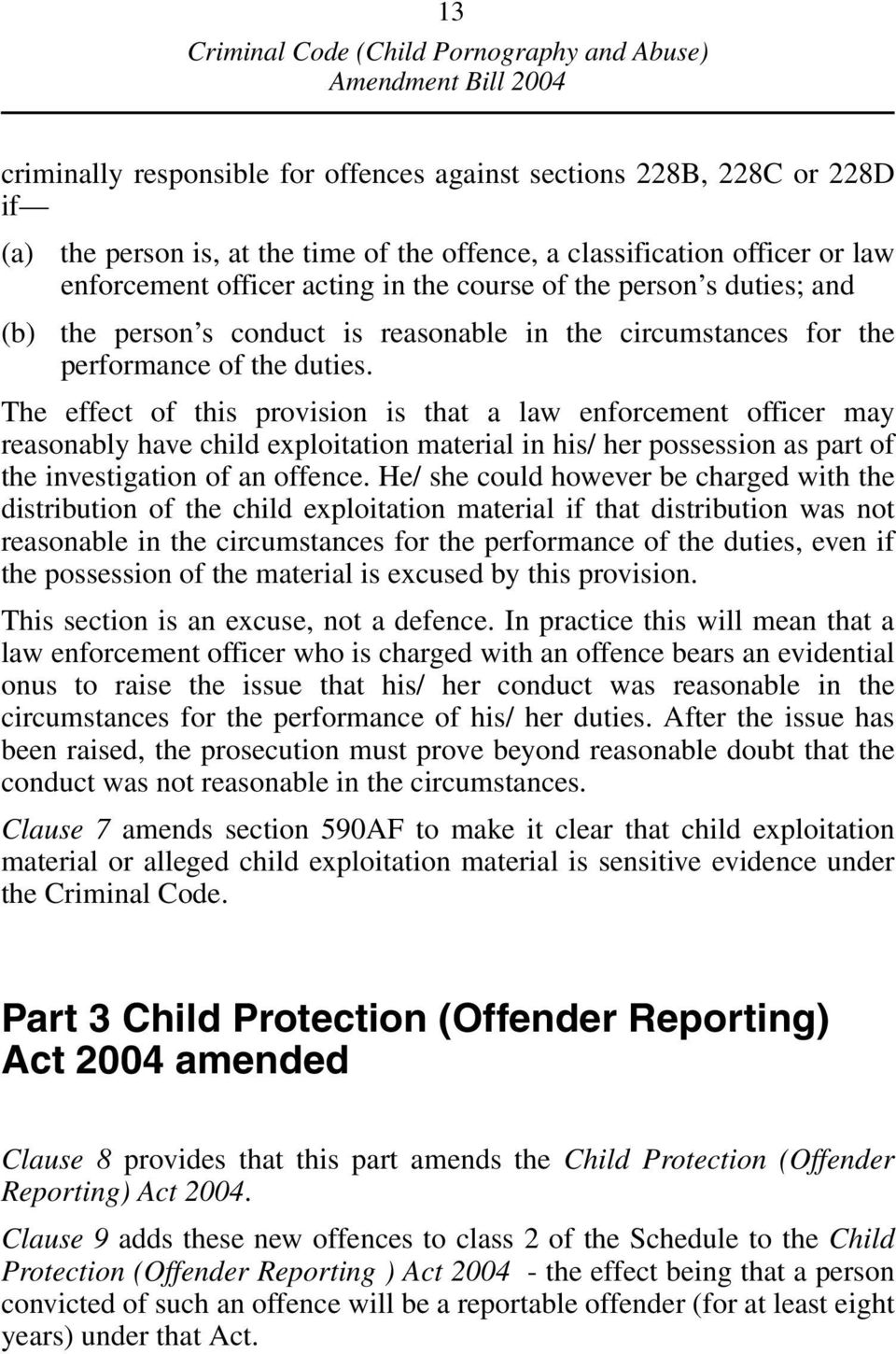 The effect of this provision is that a law enforcement officer may reasonably have child exploitation material in his/ her possession as part of the investigation of an offence.