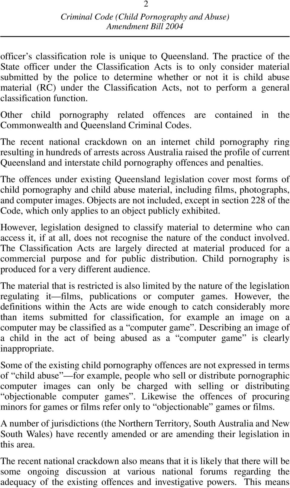 Classification Acts, not to perform a general classification function. Other child pornography related offences are contained in the Commonwealth and Queensland Criminal Codes.