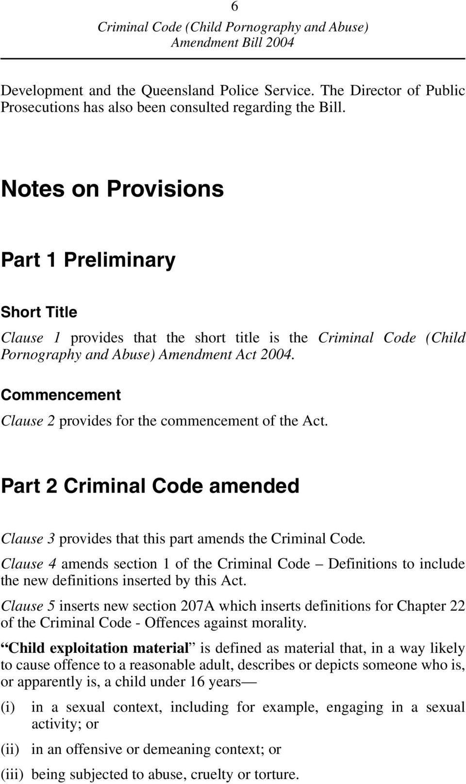 Commencement Clause 2 provides for the commencement of the Act. Part 2 Criminal Code amended Clause 3 provides that this part amends the Criminal Code.