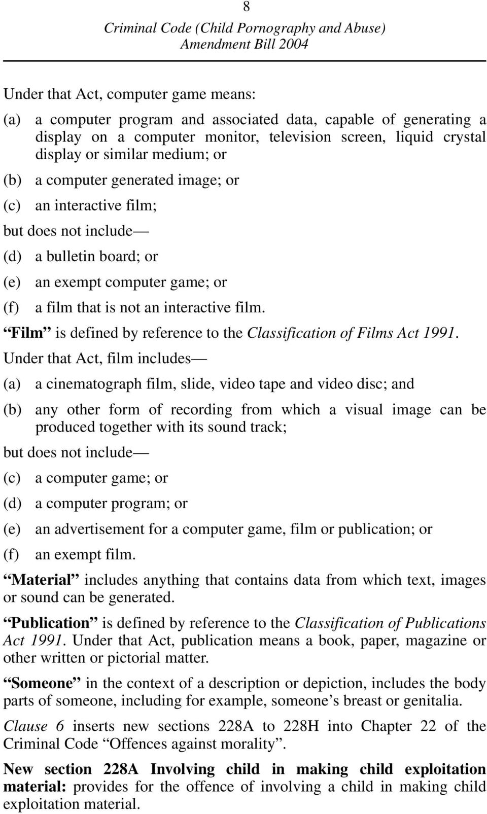 Film is defined by reference to the Classification of Films Act 1991.