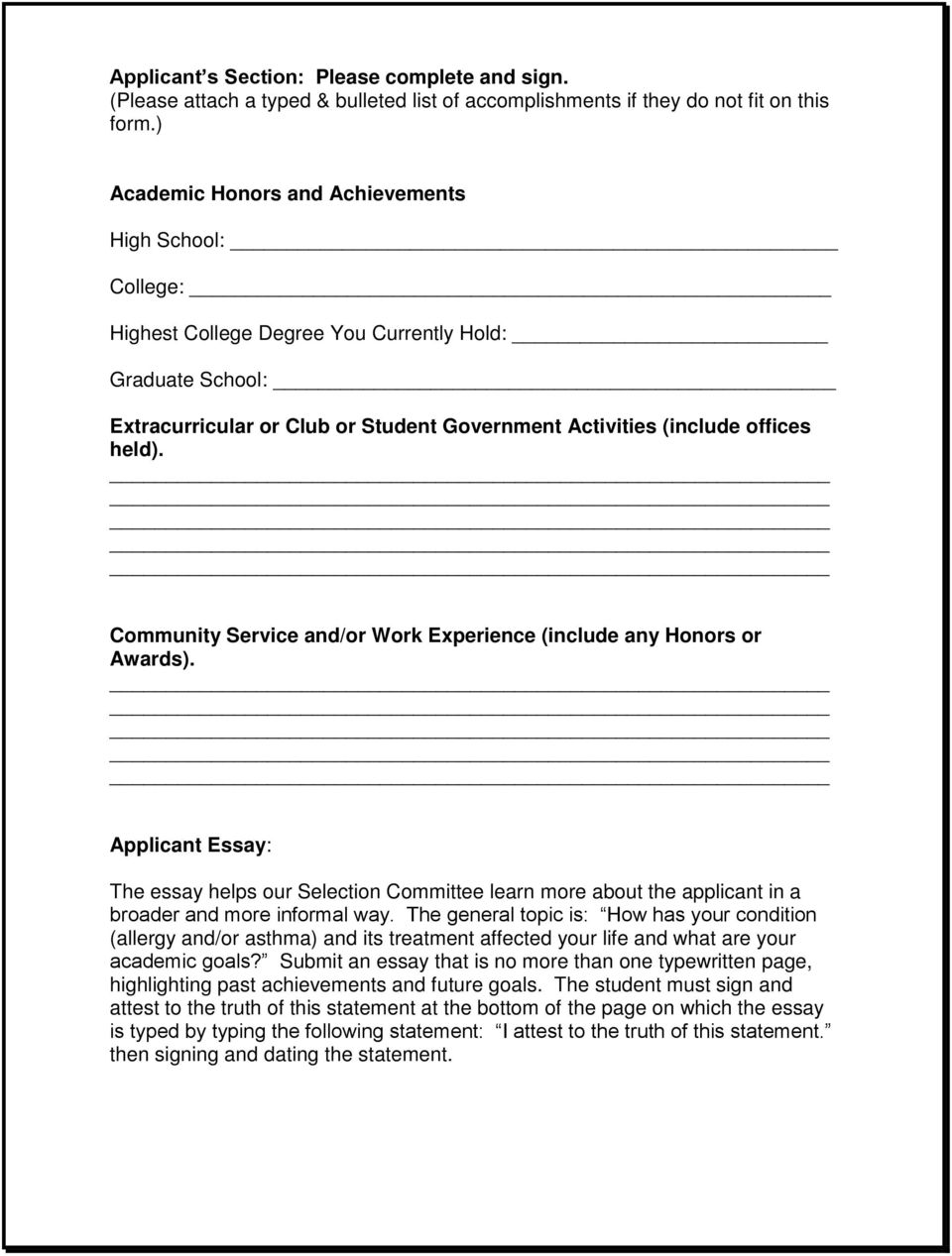 Community Service and/or Work Experience (include any Honors or Awards). Applicant Essay: The essay helps our Selection Committee learn more about the applicant in a broader and more informal way.