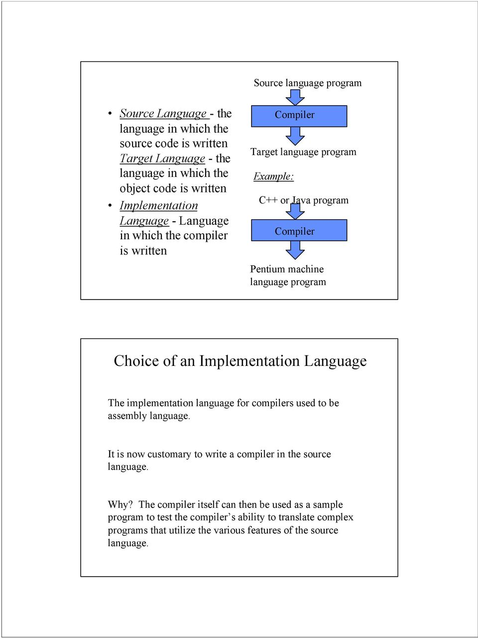 program Choice of an Implementation Language The implementation language for compilers used to be assembly language.
