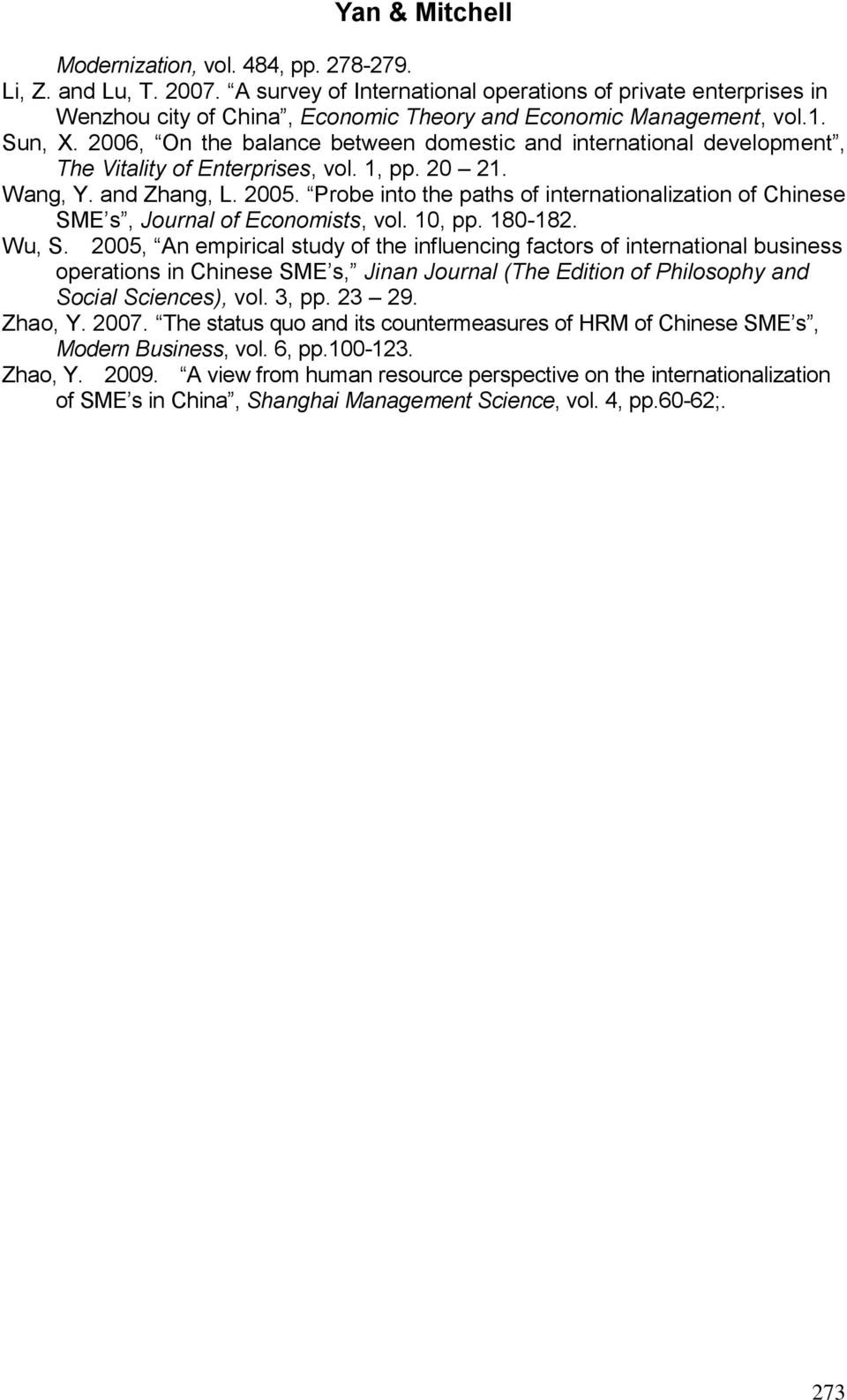 Probe into the paths of internationalization of Chinese SME s, Journal of Economists, vol. 10, pp. 180-182. Wu, S.